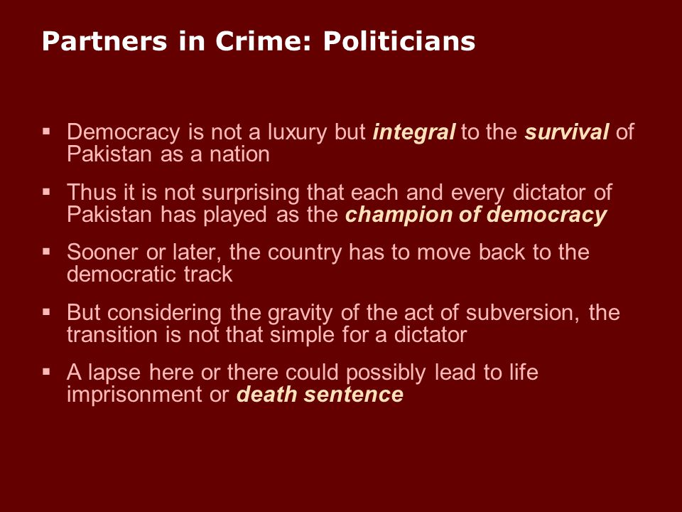 Partners in Crime: Politicians  Democracy is not a luxury but integral to the survival of Pakistan as a nation  Thus it is not surprising that each