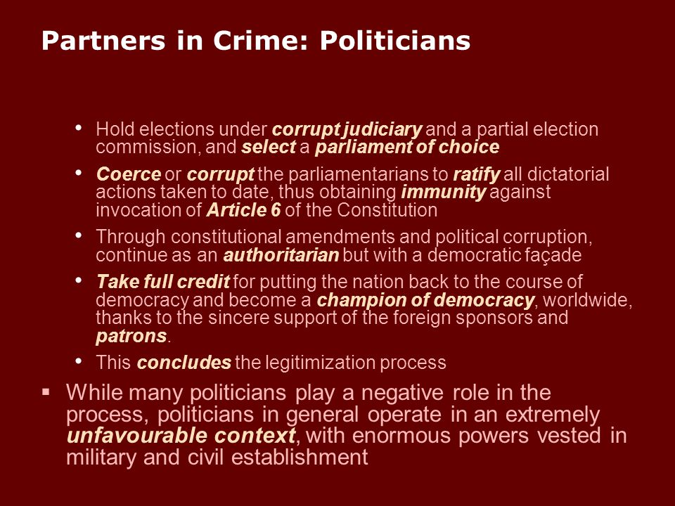 Partners in Crime: Politicians Hold elections under corrupt judiciary and a partial election commission, and select a parliament of choice Coerce or c