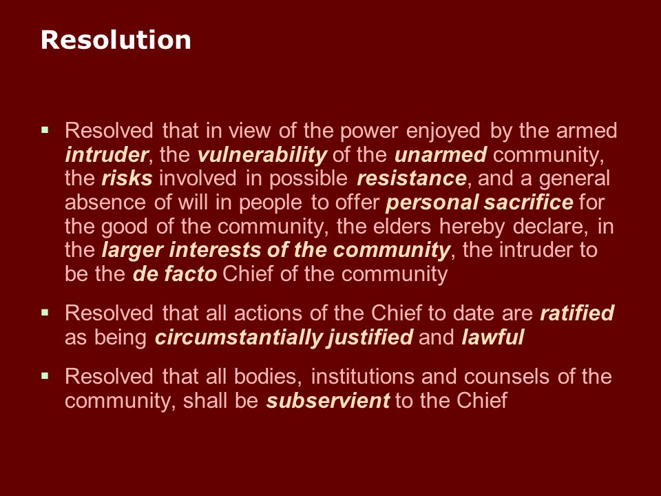 Resolution  Resolved that in view of the power enjoyed by the armed intruder, the vulnerability of the unarmed community, the risks involved in possi