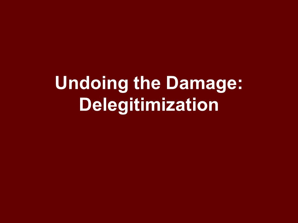 Undoing the Damage: Delegitimization