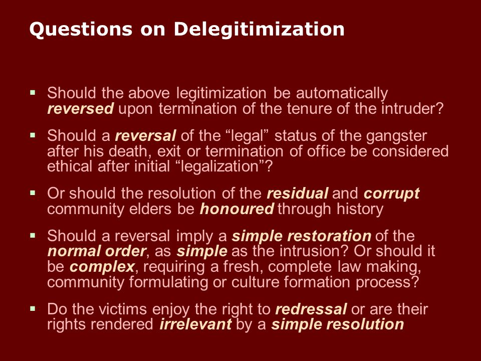Questions on Delegitimization  Should the above legitimization be automatically reversed upon termination of the tenure of the intruder?  Should a r