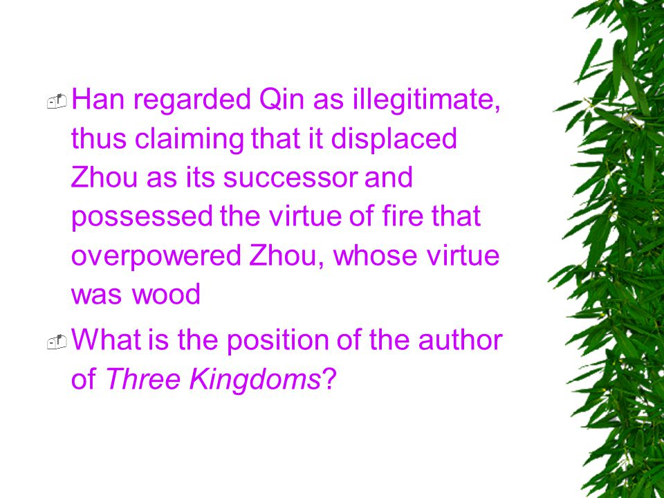 The Three Kingdoms Forum  The Three Kingdoms, both Chen Shou ' s history and Luo Guanzhong ' s novel, provided a forum for discussion and debate over the issue of legitimacy  Criteria for dynastic legitimacy: –Moral virtue of the ruler.