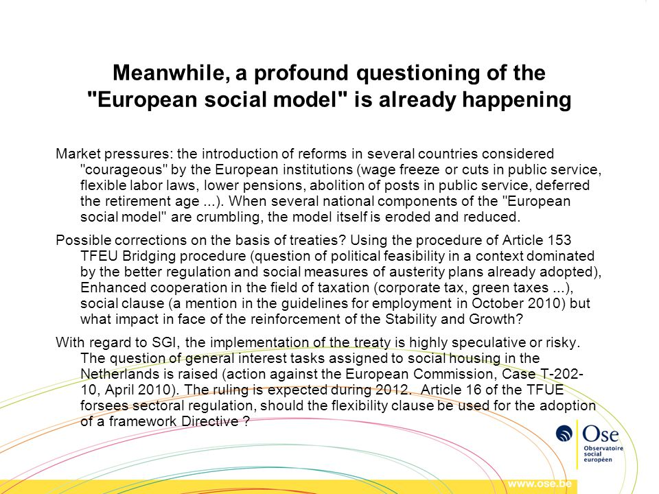 Meanwhile, a profound questioning of the European social model is already happening Market pressures: the introduction of reforms in several countries considered courageous by the European institutions (wage freeze or cuts in public service, flexible labor laws, lower pensions, abolition of posts in public service, deferred the retirement age...).