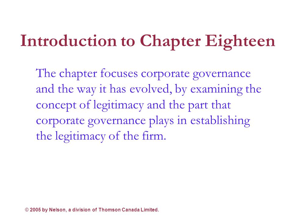 © 2005 by Nelson, a division of Thomson Canada Limited. Chapter Eighteen Outline Legitimacy and Corporate Governance Improving Corporate Governance Su