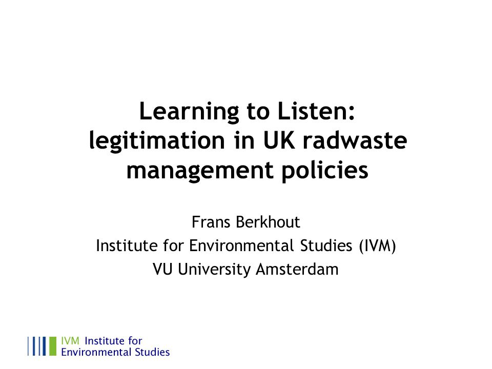 Sketch Explanations for a recalcitrant policy problem Linked legitimation problems Institutional change as a response to legitimation problems Three indicators of institutional change Interpreting UK radioactive waste policy over 50 years