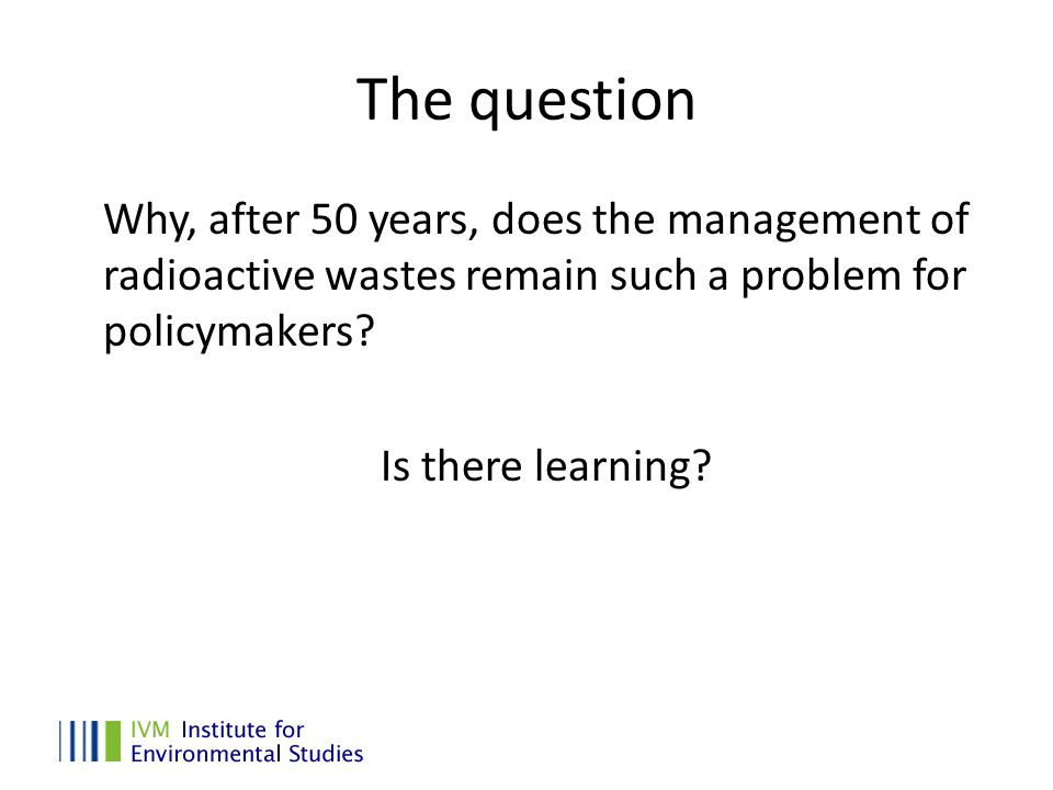 The question Why, after 50 years, does the management of radioactive wastes remain such a problem for policymakers.