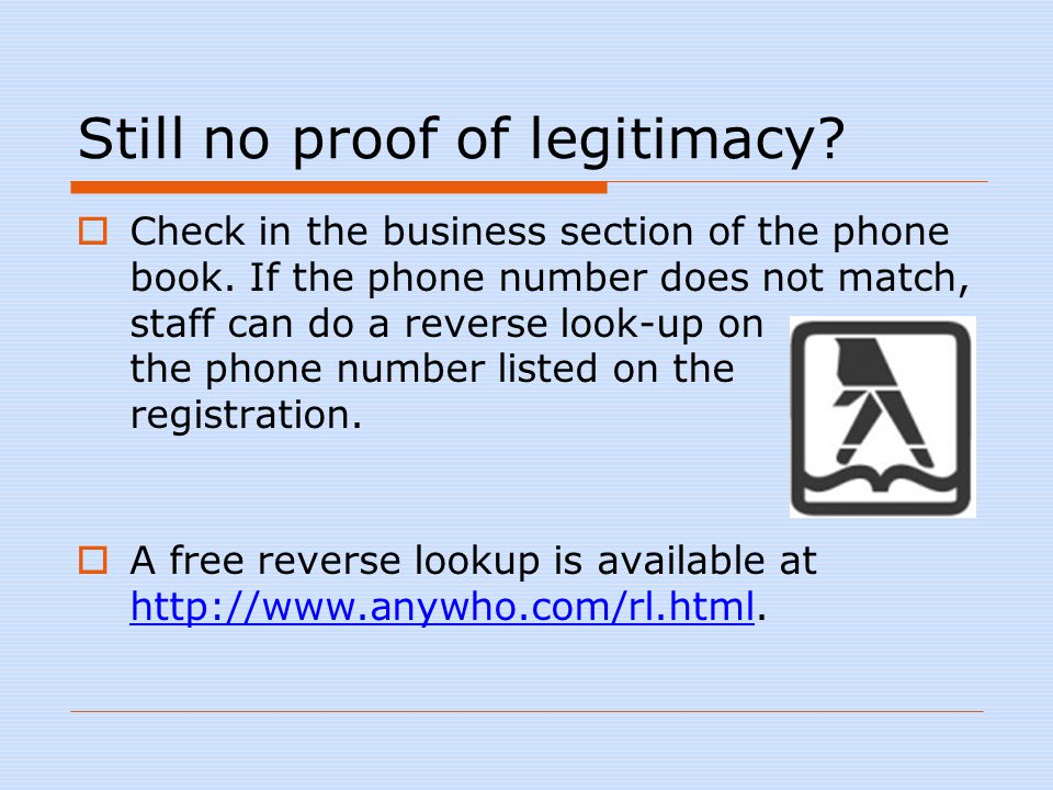 Still no proof of legitimacy.  Check in the business section of the phone book.