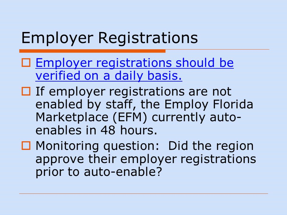 Employer Registrations  Employer registrations should be verified on a daily basis.