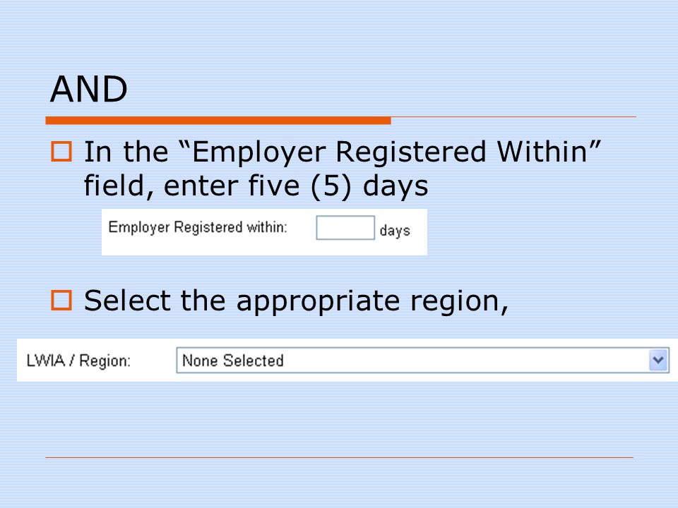 AND  In the Employer Registered Within field, enter five (5) days  Select the appropriate region,