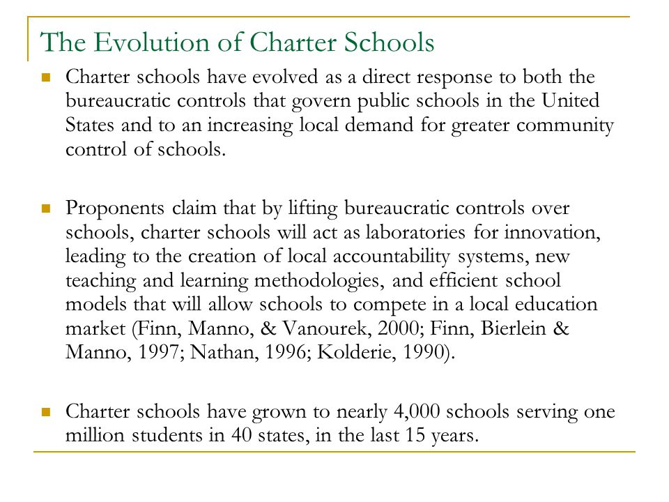 The Evolution of Charter Schools Charter schools have evolved as a direct response to both the bureaucratic controls that govern public schools in the United States and to an increasing local demand for greater community control of schools.