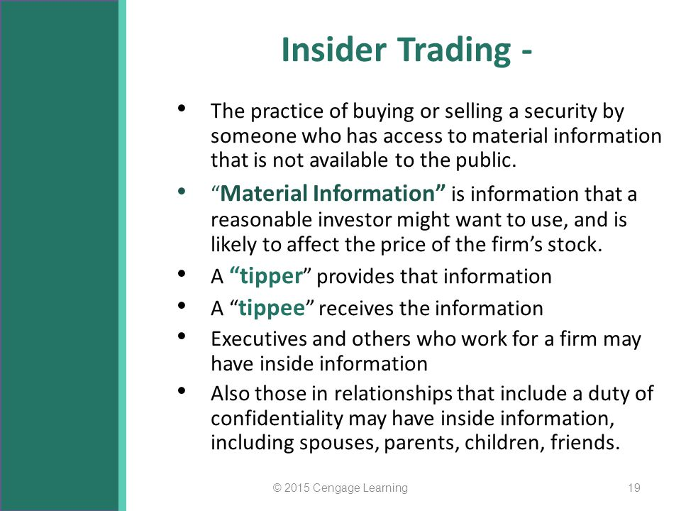 Insider Trading - The practice of buying or selling a security by someone who has access to material information that is not available to the public.