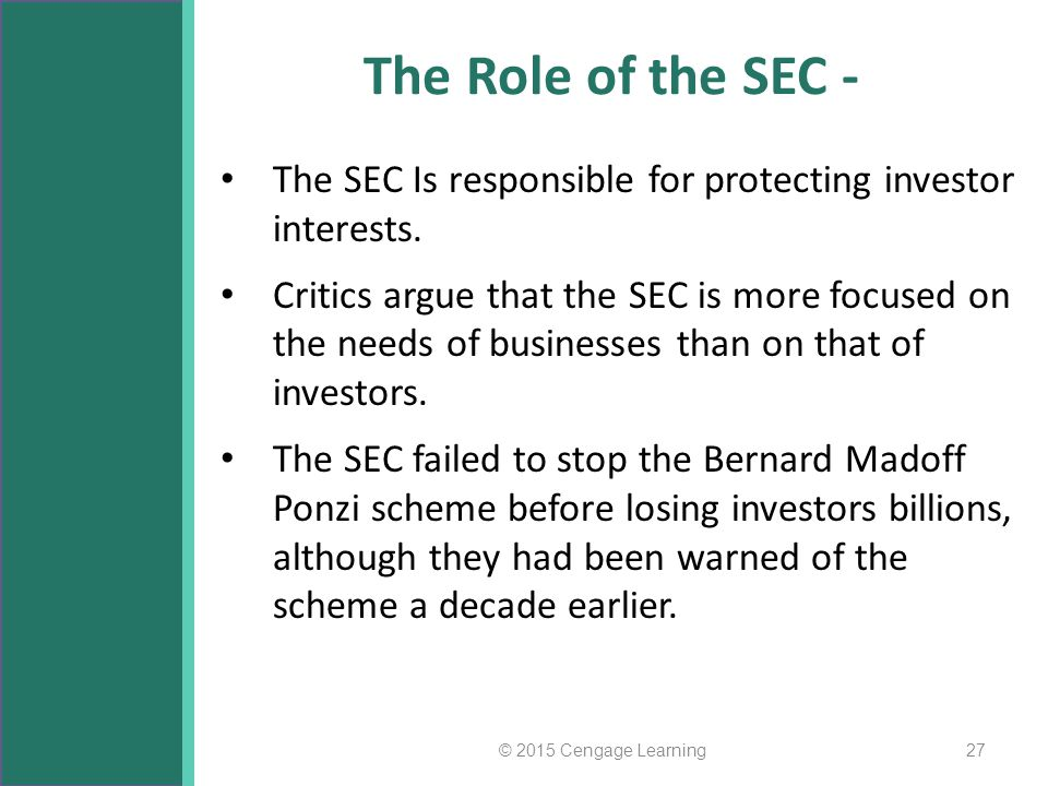 The Role of the SEC - The SEC Is responsible for protecting investor interests. Critics argue that the SEC is more focused on the needs of businesses