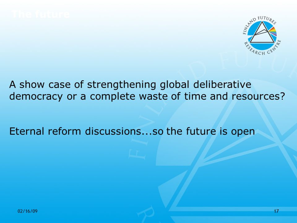 02/16/0917 Eternal reform discussions...so the future is open A show case of strengthening global deliberative democracy or a complete waste of time and resources.