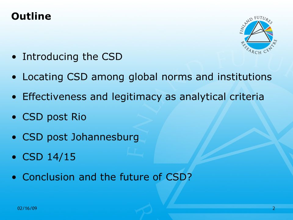 02/16/093 Introducing the CSD The Commission on Sustainable Development (CSD) Set up as a functional Commission of ECOSOC with 53 Member States and rotating membership Created by General Assembly in 1992 at the request of UNCED (the Earth Summit in Rio) after heavy opposition from e.g.