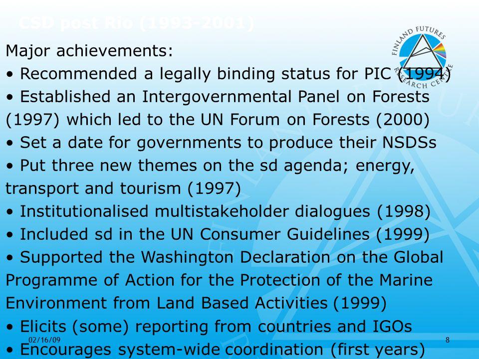 02/16/099 CSD post Rio (1993-2001) Reported problems: Overburdened agenda, lack of prioritising Limited funding for secretariat etc.