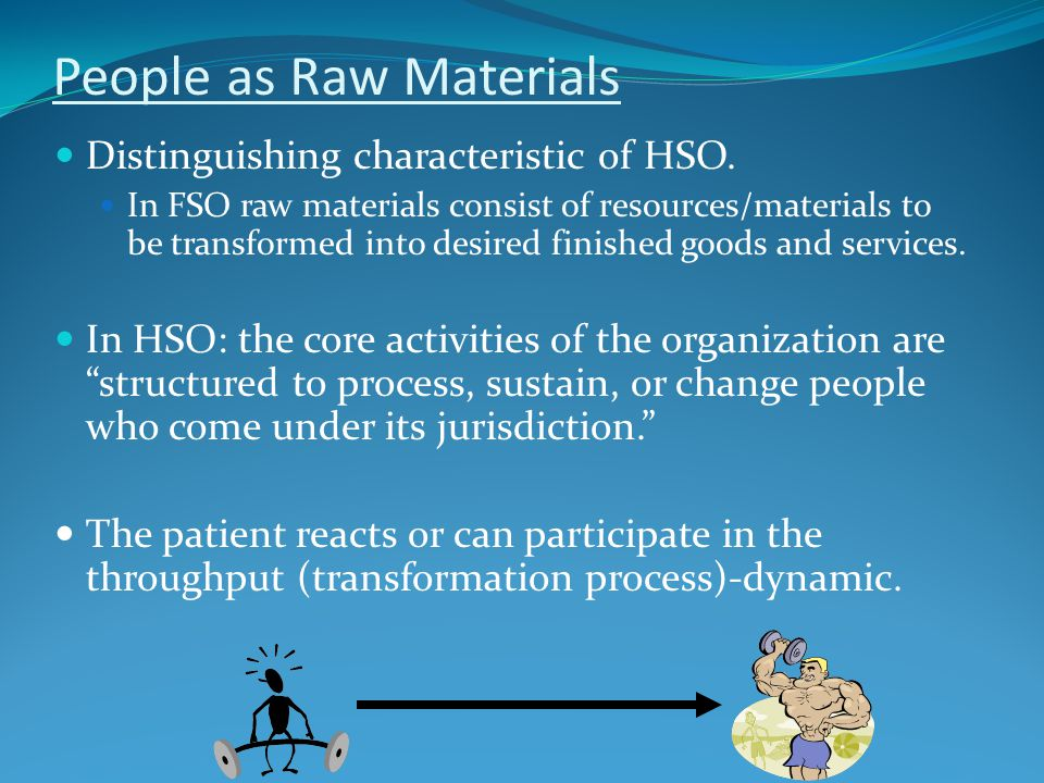 People as Raw Materials Distinguishing characteristic of HSO.