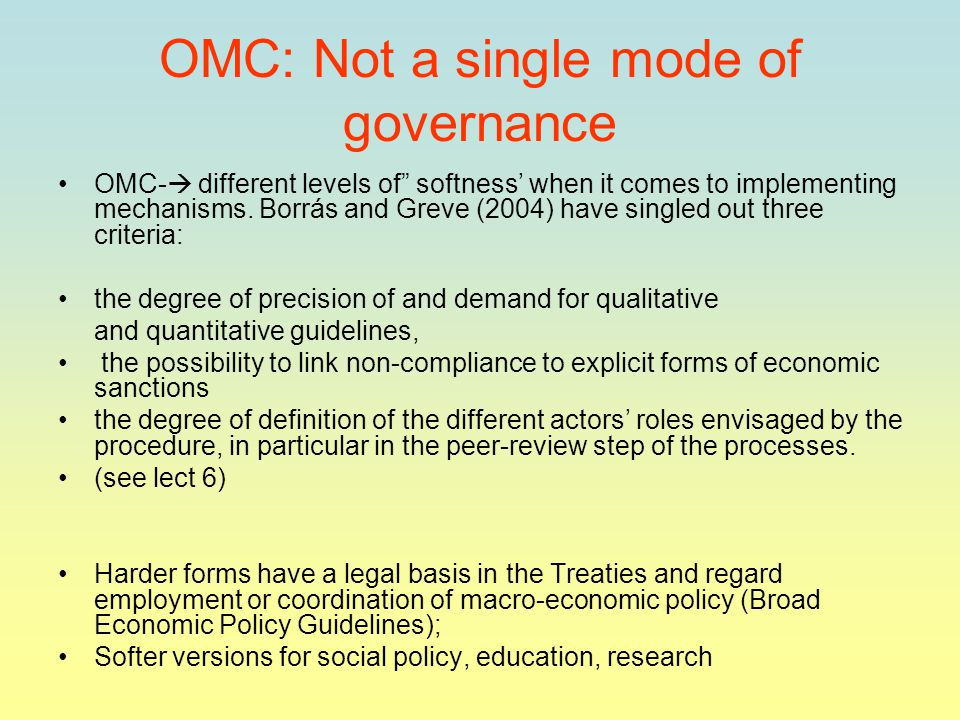 OMC: Not a single mode of governance OMC-  different levels of softness' when it comes to implementing mechanisms.