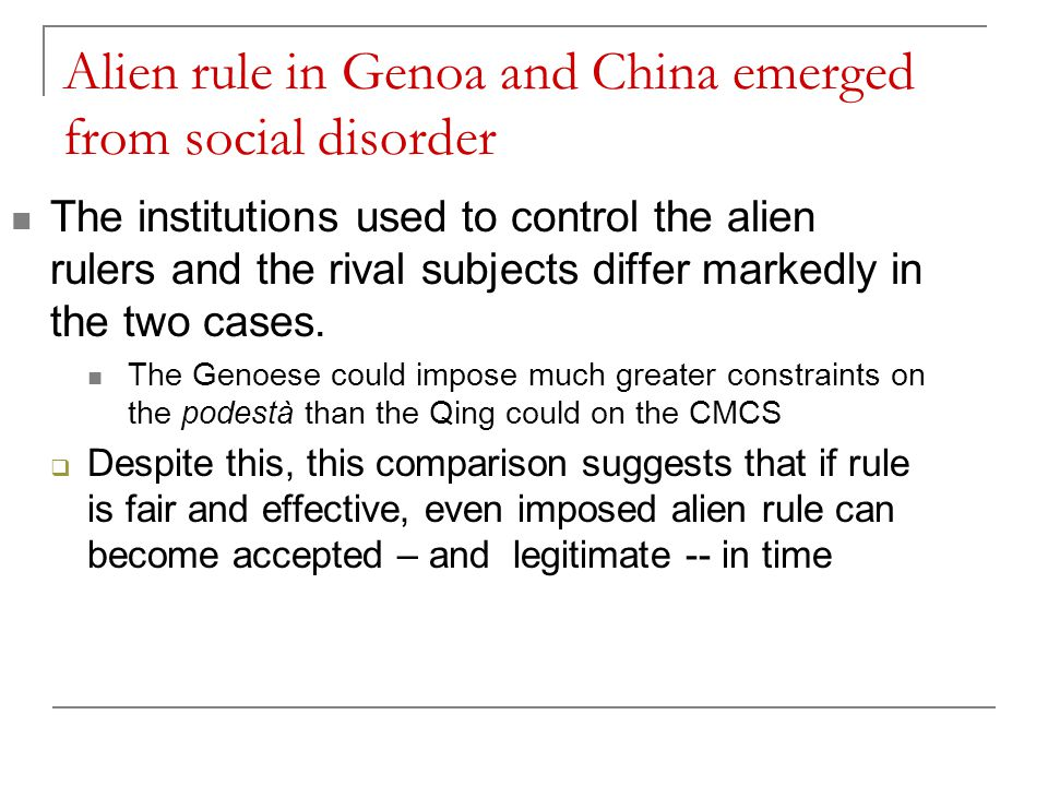 Alien rule in Genoa and China emerged from social disorder The institutions used to control the alien rulers and the rival subjects differ markedly in the two cases.