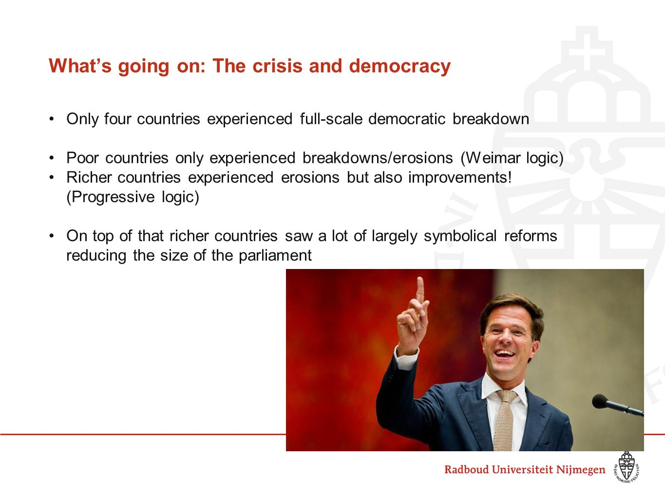 What's going on: The crisis and democracy Only four countries experienced full-scale democratic breakdown Poor countries only experienced breakdowns/erosions (Weimar logic) Richer countries experienced erosions but also improvements.