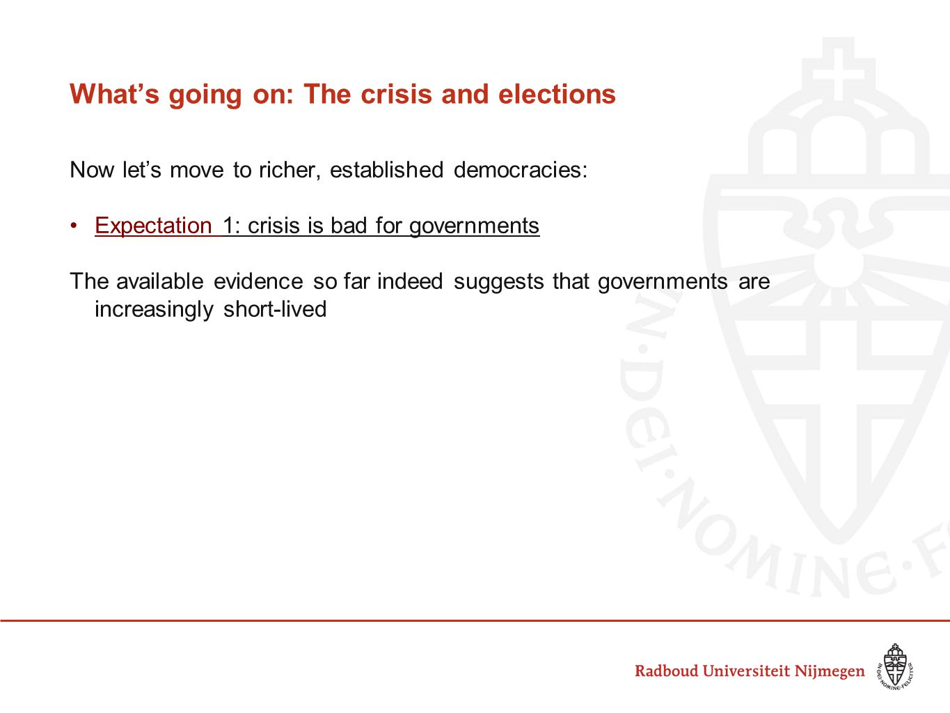 What's going on: The crisis and elections Now let's move to richer, established democracies: Expectation 1: crisis is bad for governments The available evidence so far indeed suggests that governments are increasingly short-lived