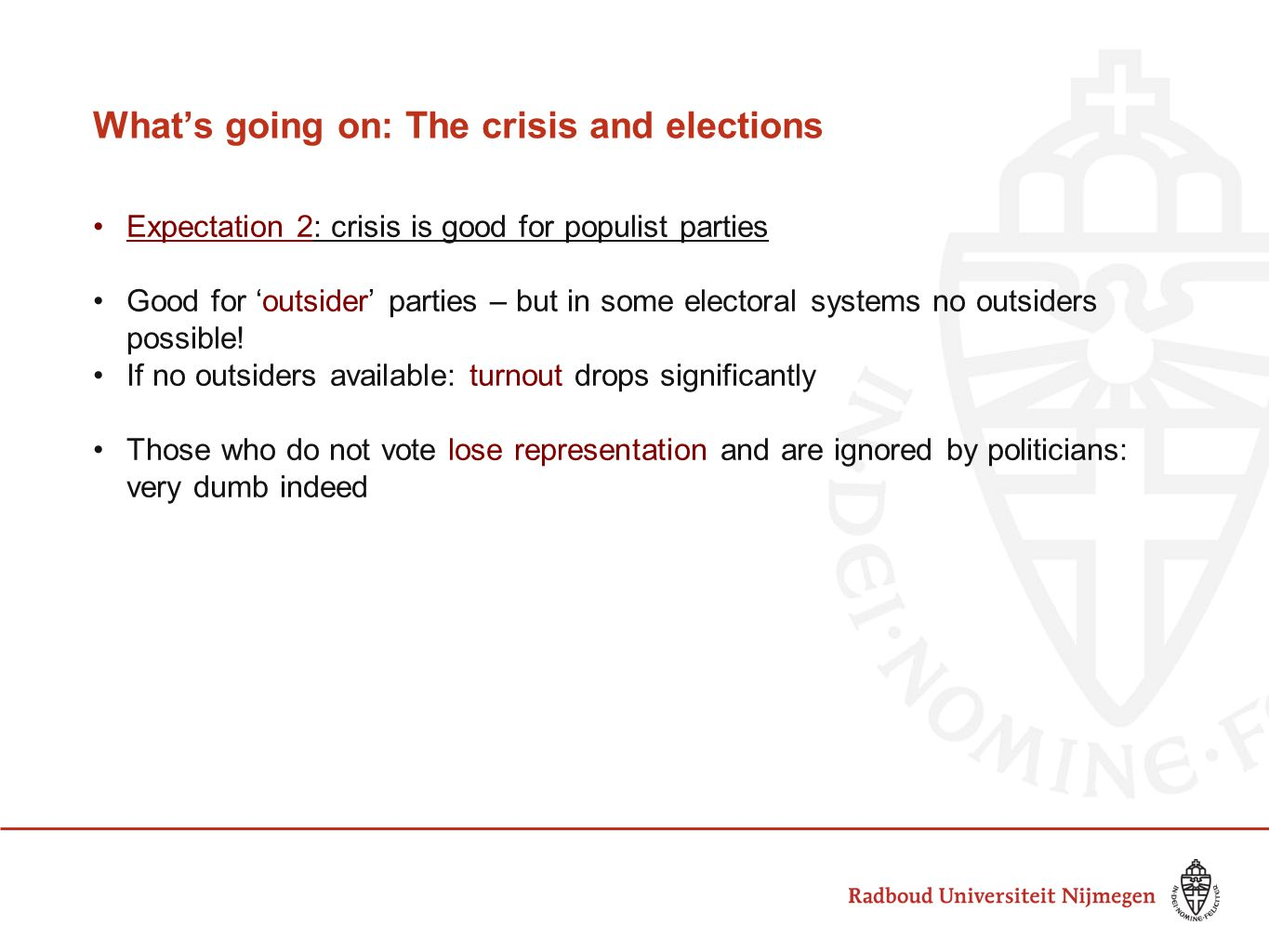 What's going on: The crisis and elections Expectation 2: crisis is good for populist parties Good for 'outsider' parties – but in some electoral syste