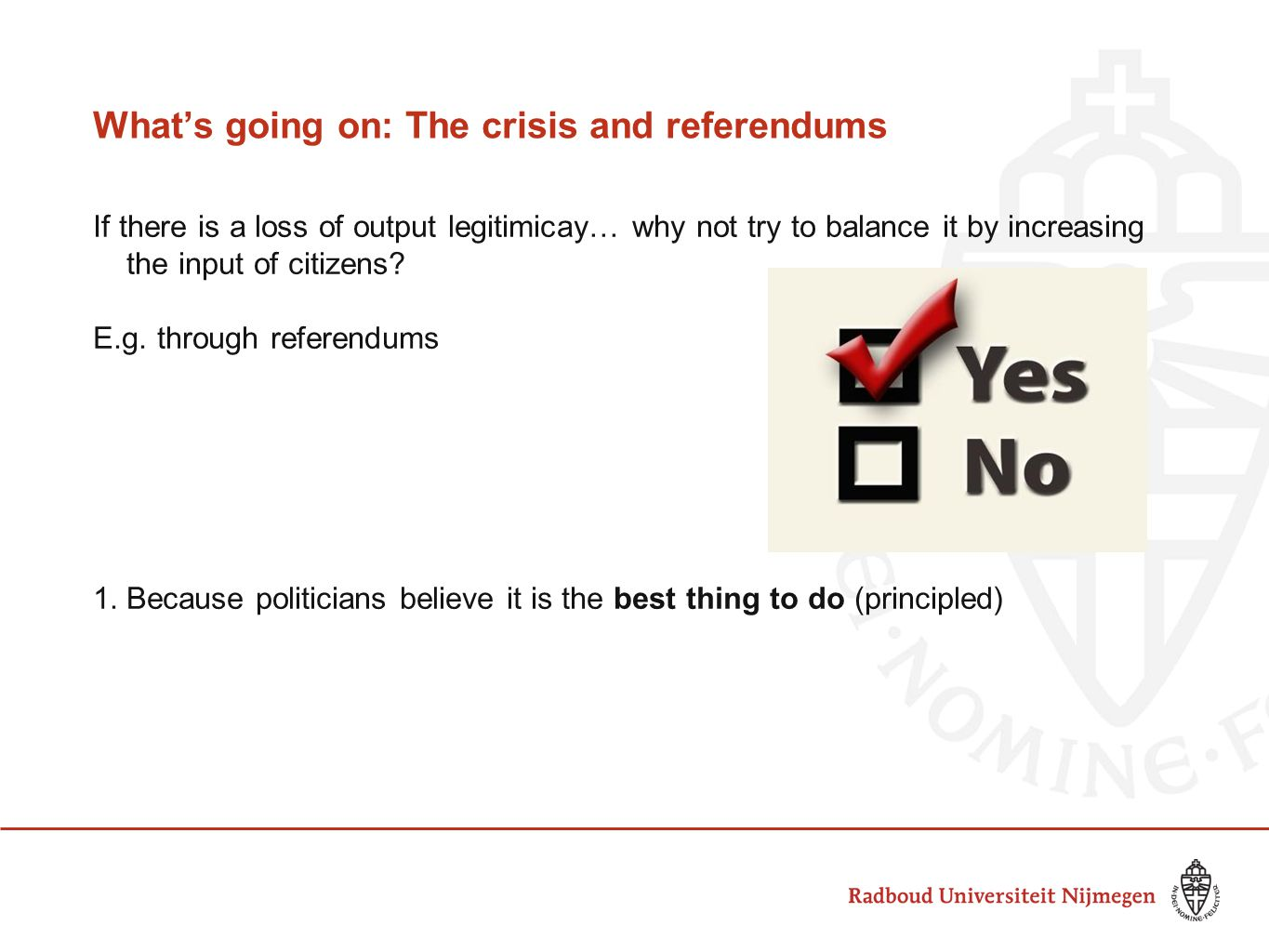 What's going on: The crisis and referendums If there is a loss of output legitimicay… why not try to balance it by increasing the input of citizens.