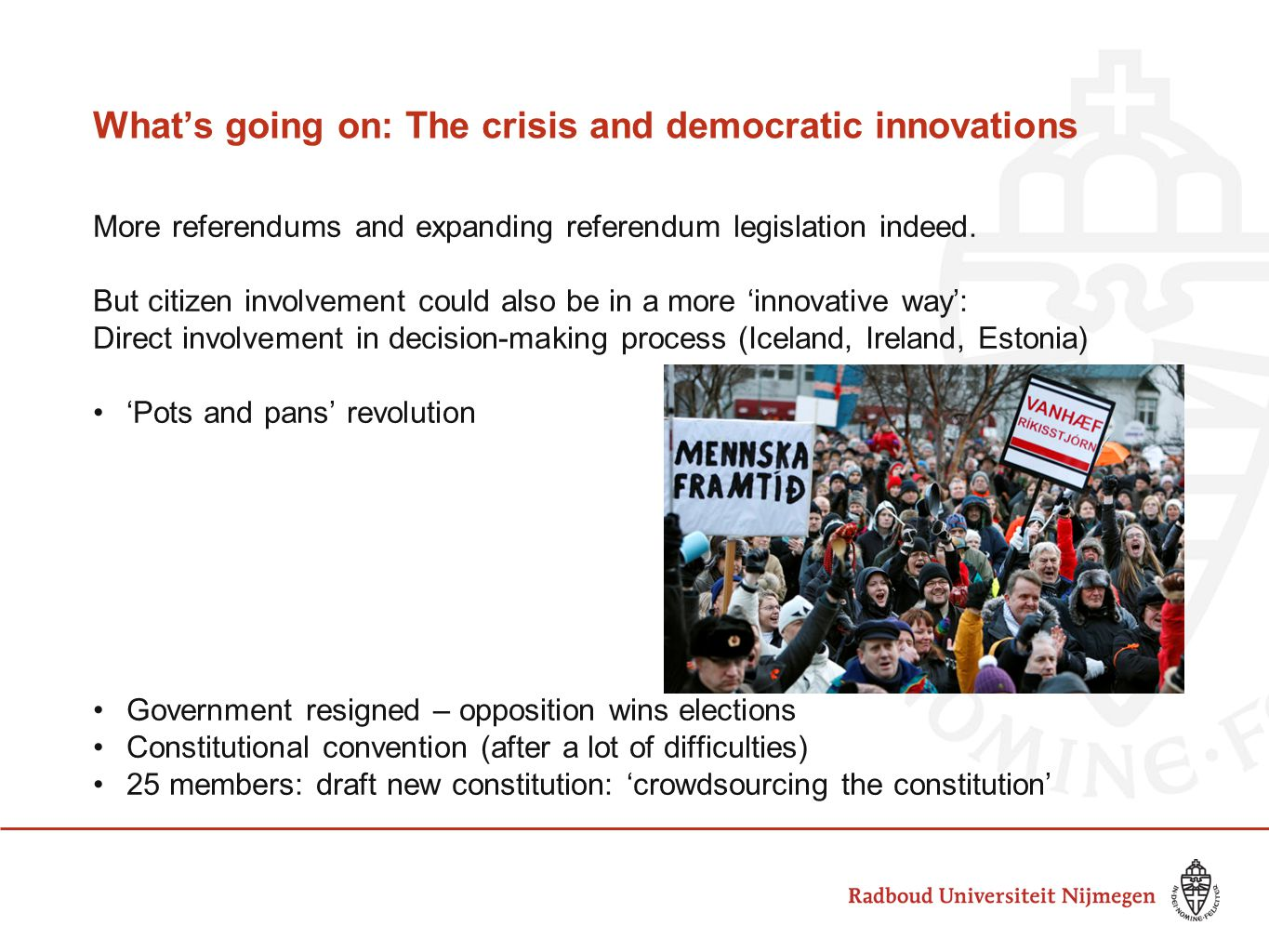 What's going on: The crisis and democratic innovations More referendums and expanding referendum legislation indeed. But citizen involvement could als