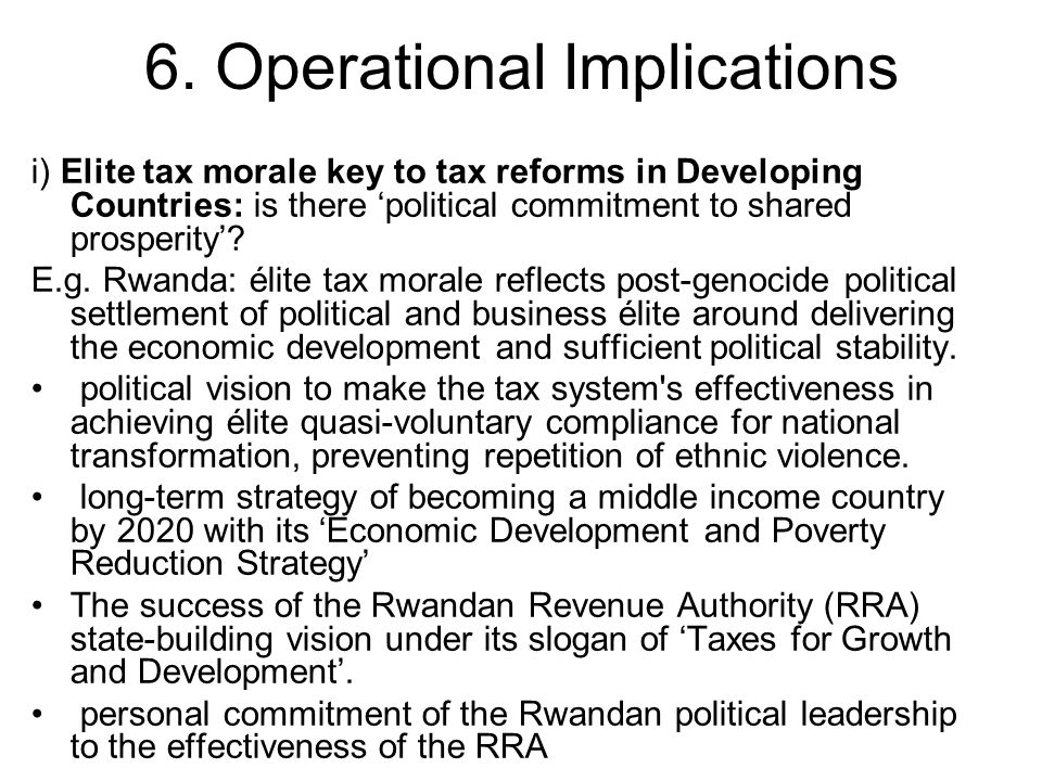 6. Operational Implications i) Elite tax morale key to tax reforms in Developing Countries: is there 'political commitment to shared prosperity'? E.g.