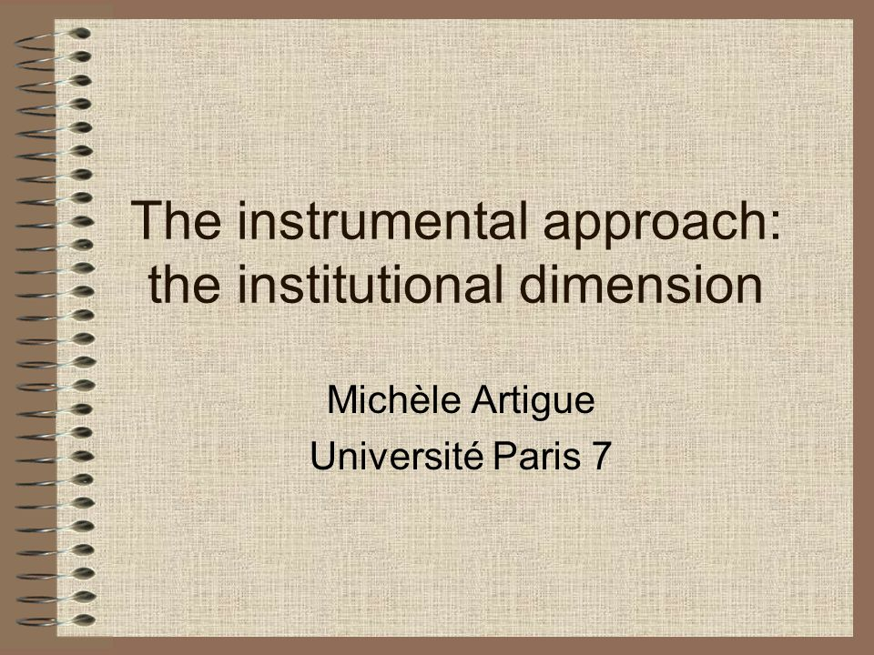 The instrumental approach: the institutional dimension Michèle Artigue Université Paris 7