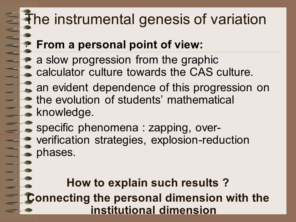The instrumental genesis of variation From a personal point of view: a slow progression from the graphic calculator culture towards the CAS culture.