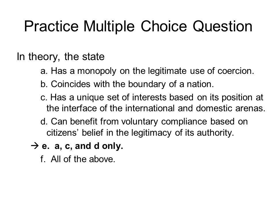 Practice Multiple Choice Question In theory, the state a.