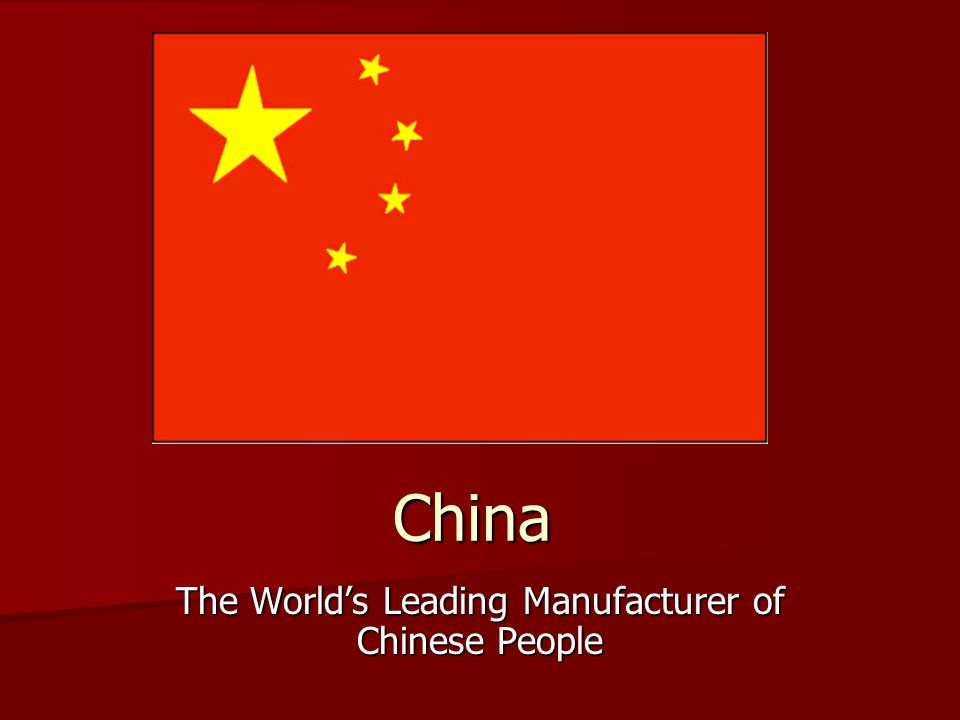China The World's Leading Manufacturer of Chinese People