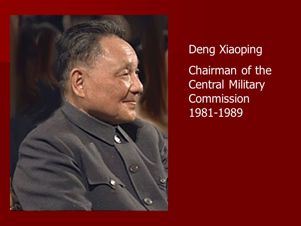 Deng Xiaoping Chairman of the Central Military Commission 1981-1989
