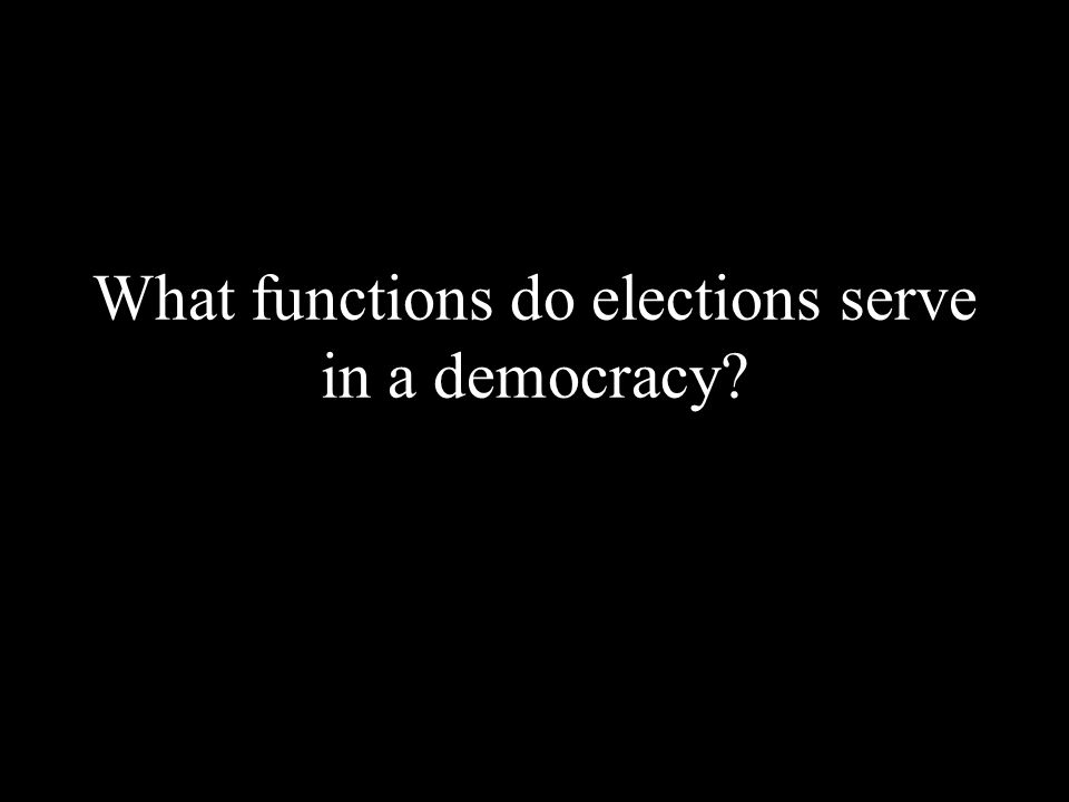 What functions do elections serve in a democracy?