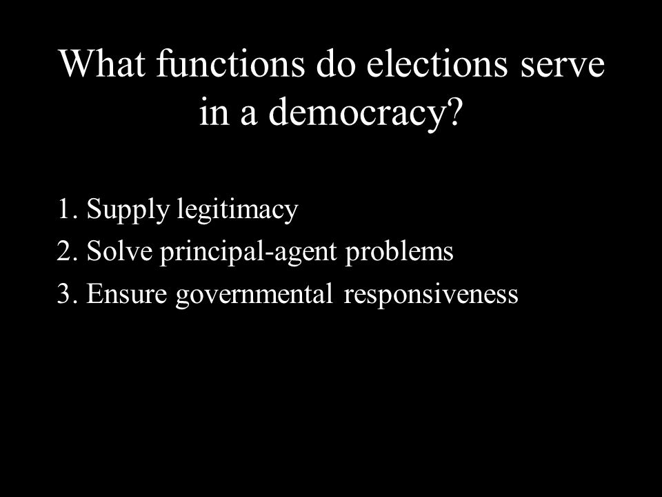 1. Supply legitimacy 2. Solve principal-agent problems 3. Ensure governmental responsiveness