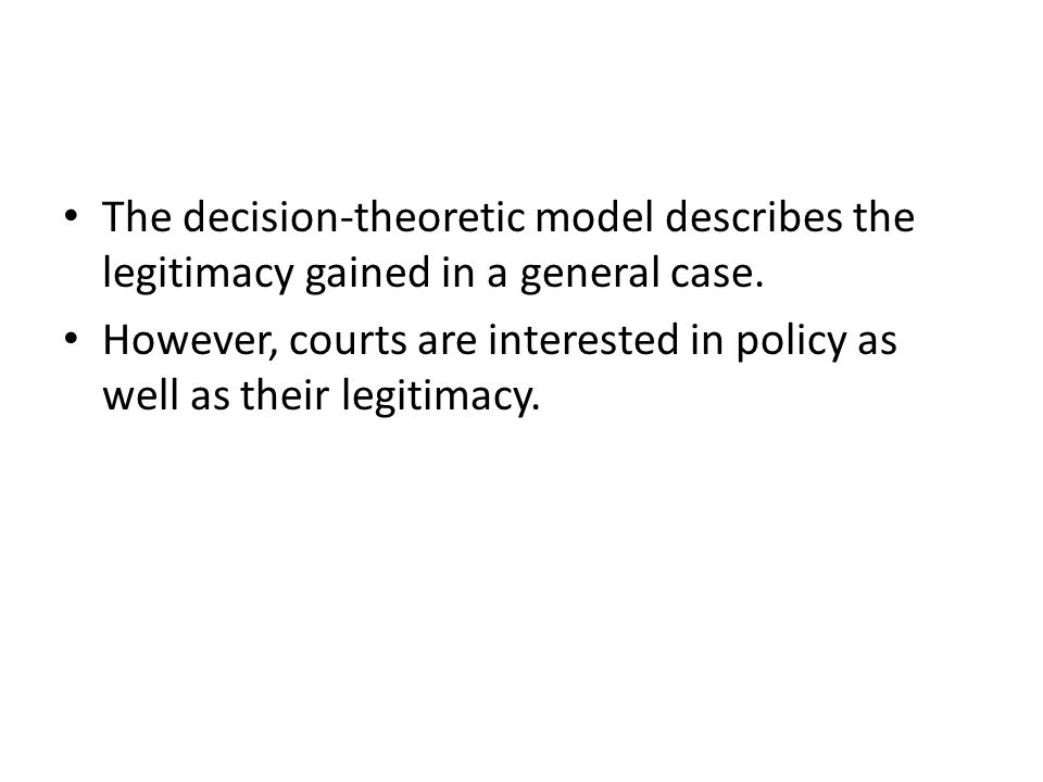 The decision-theoretic model describes the legitimacy gained in a general case.