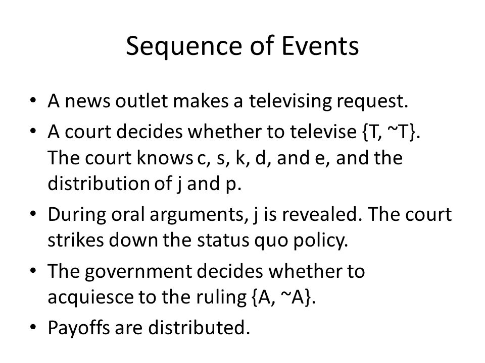 Sequence of Events A news outlet makes a televising request. A court decides whether to televise {T, ~T}. The court knows c, s, k, d, and e, and the d
