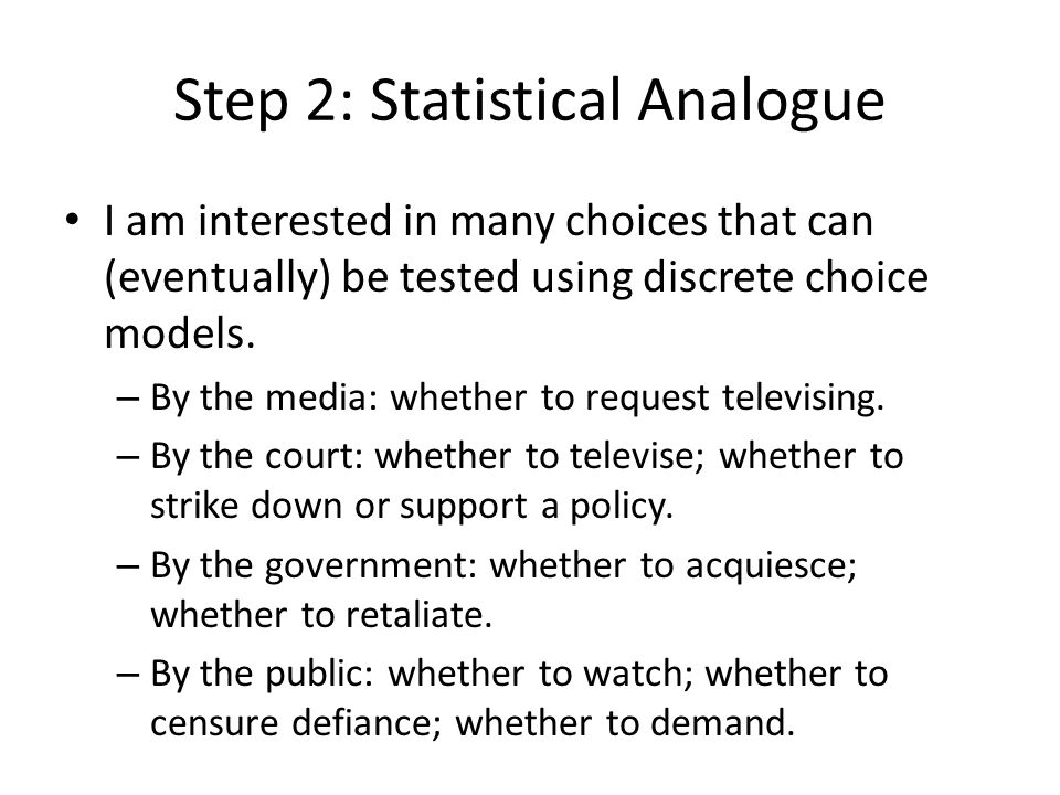 Step 2: Statistical Analogue I am interested in many choices that can (eventually) be tested using discrete choice models.