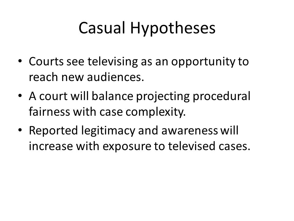 Casual Hypotheses Courts see televising as an opportunity to reach new audiences. A court will balance projecting procedural fairness with case comple