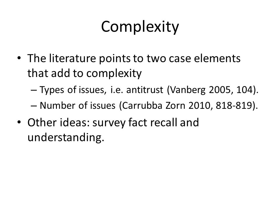 Complexity The literature points to two case elements that add to complexity – Types of issues, i.e.