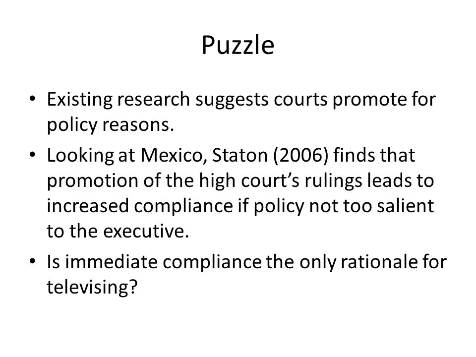 Puzzle Existing research suggests courts promote for policy reasons. Looking at Mexico, Staton (2006) finds that promotion of the high court's rulings