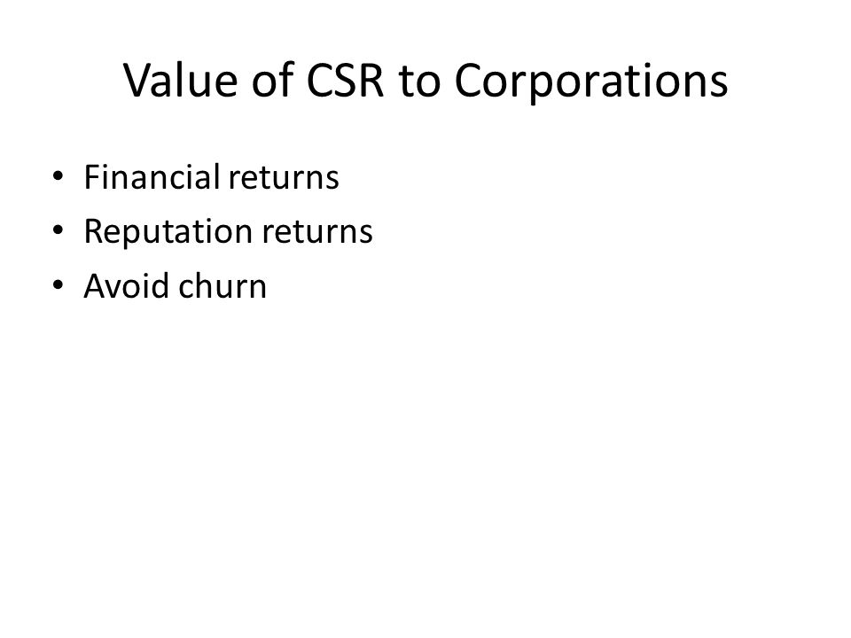 Value of CSR to Corporations Financial returns Reputation returns Avoid churn