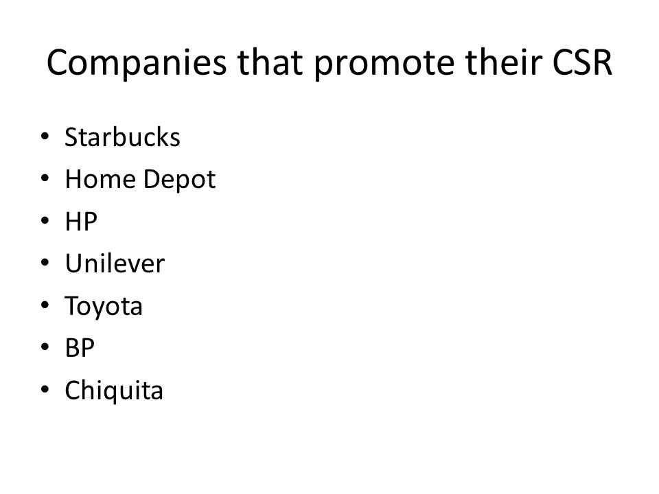 Companies that promote their CSR Starbucks Home Depot HP Unilever Toyota BP Chiquita