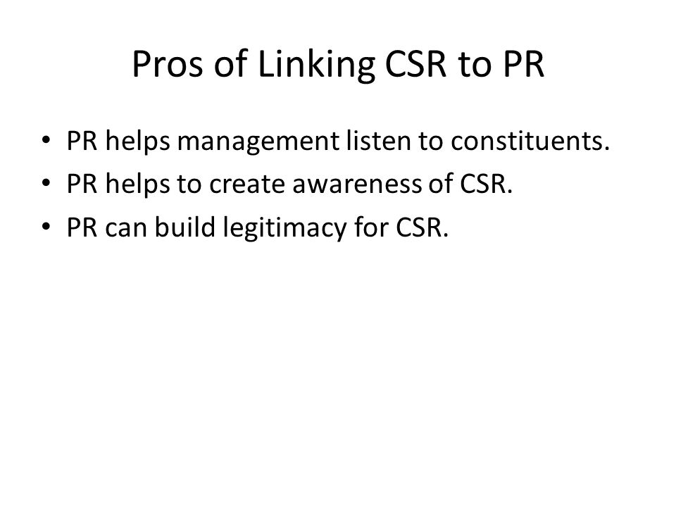 Pros of Linking CSR to PR PR helps management listen to constituents.