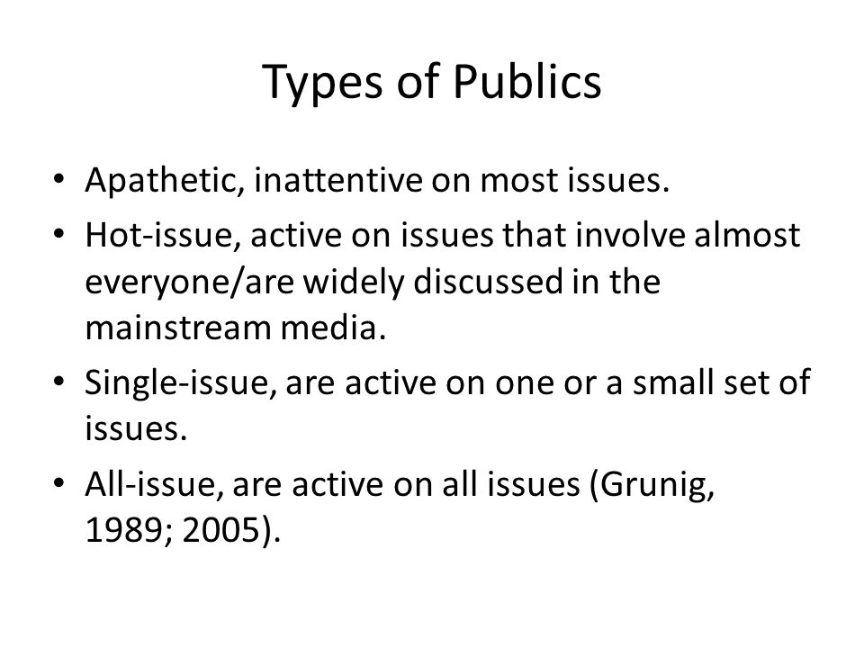 Types of Publics Apathetic, inattentive on most issues.