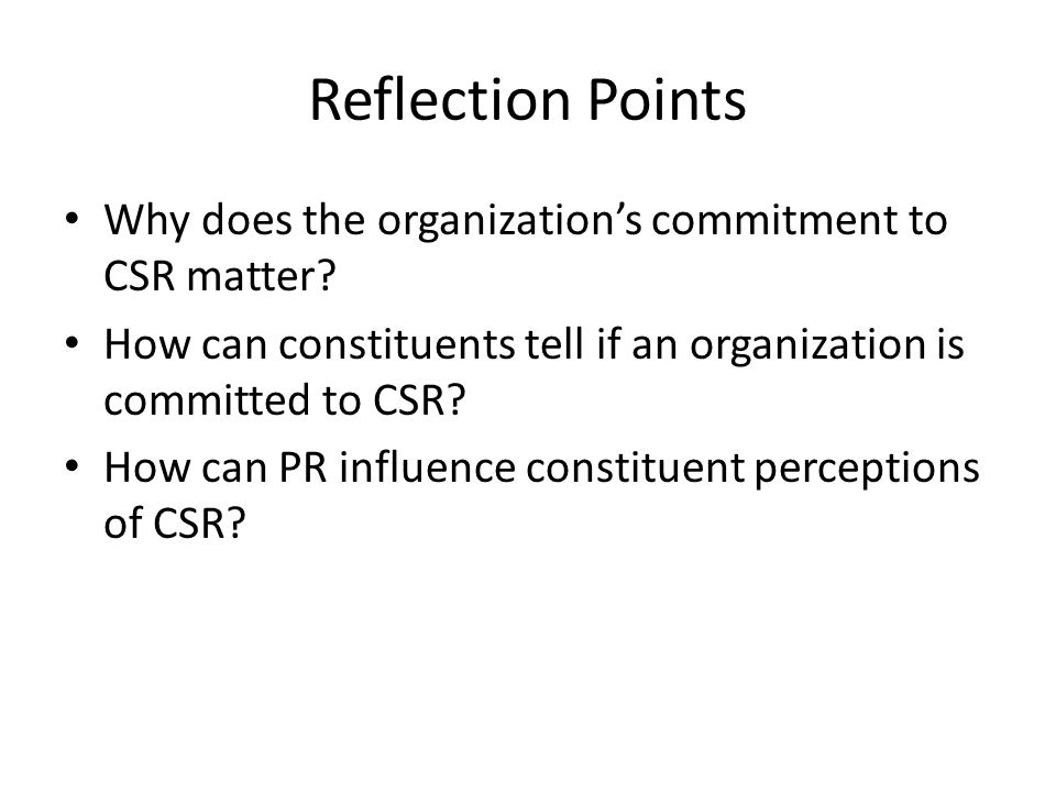 Reflection Points Why does the organization's commitment to CSR matter.