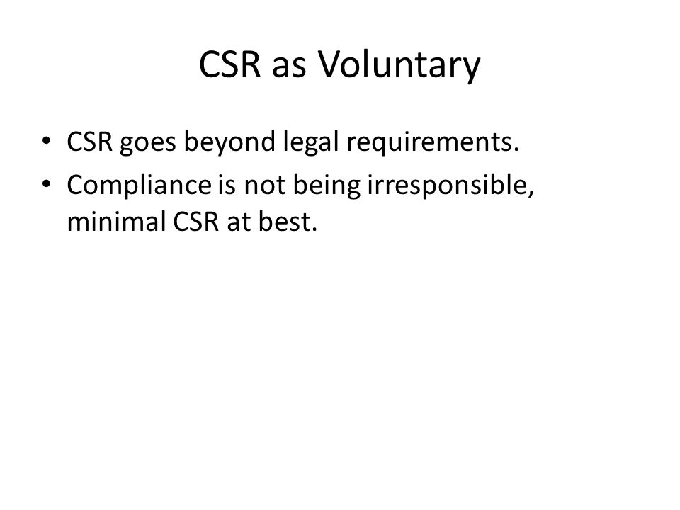 CSR as Voluntary CSR goes beyond legal requirements.