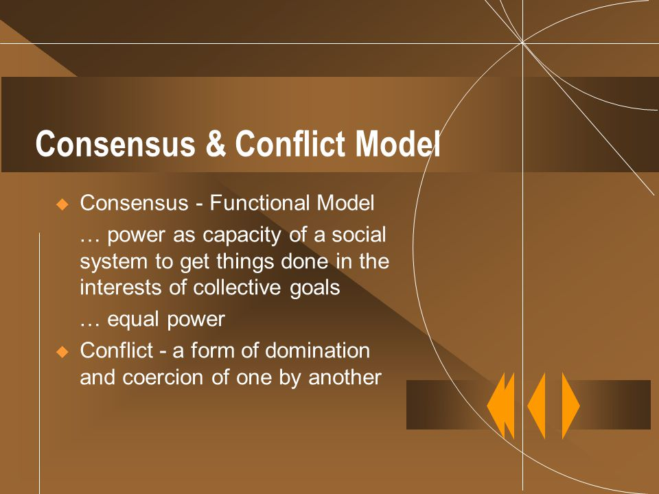 Consensus & Conflict Model  Consensus - Functional Model … power as capacity of a social system to get things done in the interests of collective goa