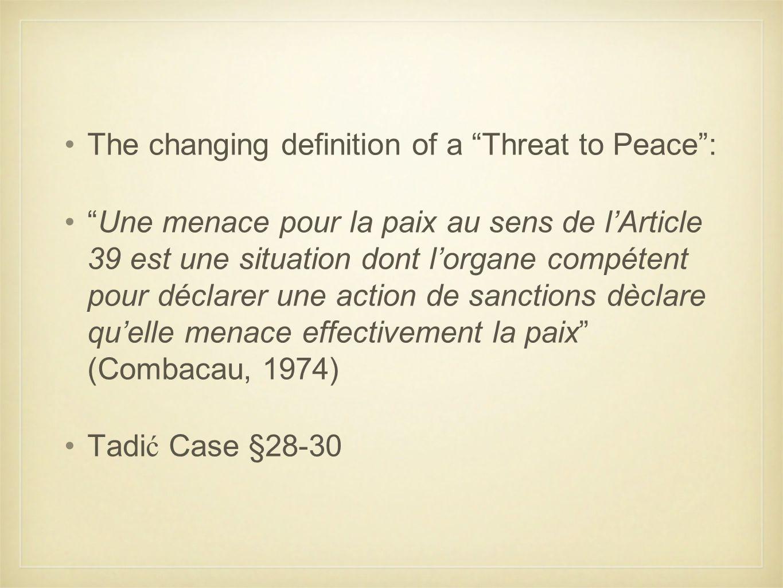 """The changing definition of a """"Threat to Peace"""": """"Une menace pour la paix au sens de l'Article 39 est une situation dont l'organe compétent pour déclar"""