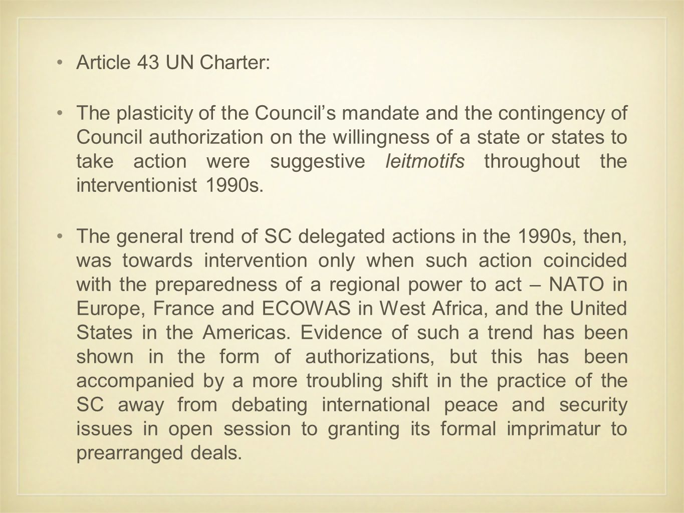 Article 43 UN Charter: The plasticity of the Council's mandate and the contingency of Council authorization on the willingness of a state or states to take action were suggestive leitmotifs throughout the interventionist 1990s.